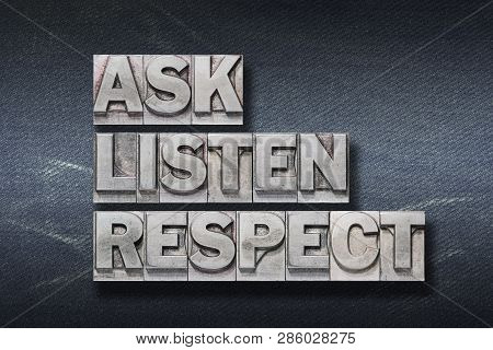 Ask, Listen, Respect Words Made From Metallic Letterpress On Dark Jeans Background