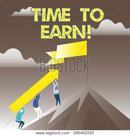 Conceptual Hand Writing Showing Time To Earn. Business Photo Showcasing After A High Effort And Lots