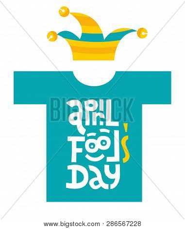 April Fools Day- T-shirt With Hand Drawn Vector Lettering With Funny Face And Jester Hat.unique Firs