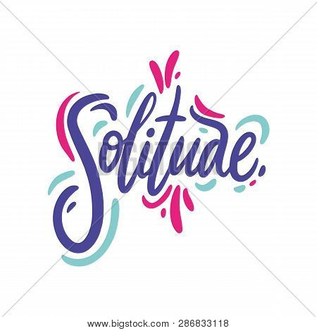 Solitude. Hand Drawn Vector Lettering Quote. Cartoon Style. Isolated On White Background.