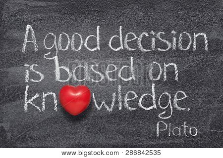 A Good Decision Is Based On Knowledge - Quote Of Ancient Greek Philosopher Plato Written On Chalkboa