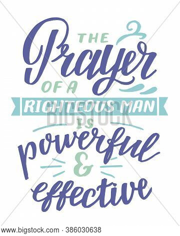 Hand Lettering With Inspirational Quote The Prayer Of Righteous Man Is Powerful Aand Effective.