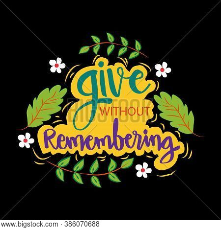 Give Without Remembering. Inspirational Quotes. Black Background.