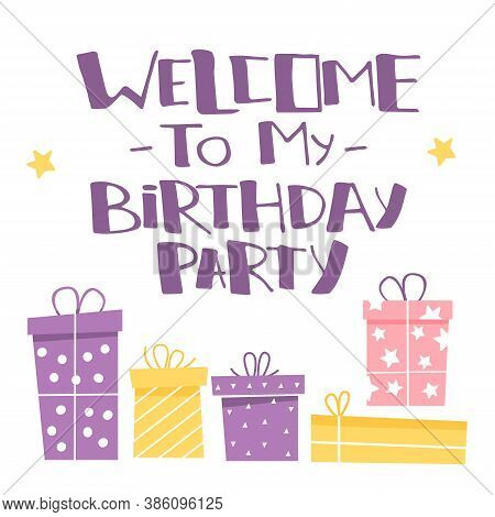 Gigt Boxes And Inscription Welcome To My Birthday Party. Lettering In Cartoon Style. Greeting Card F