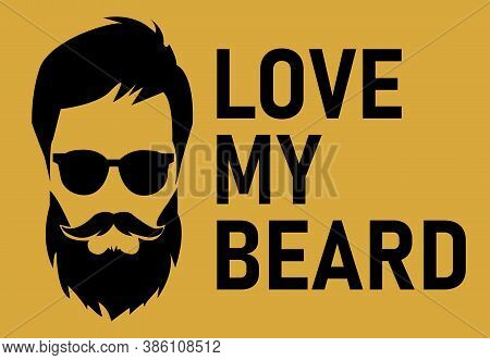 Vector Illustration. Bearded Man With Silhouette Face And Text - Love My Beard. Cute Funny Hipster S