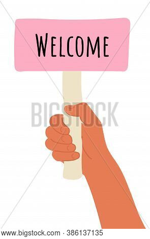 Placard In Hand. Cartoon Vector Illustration Of Welcome Banner In Human Hand On White Background. Te