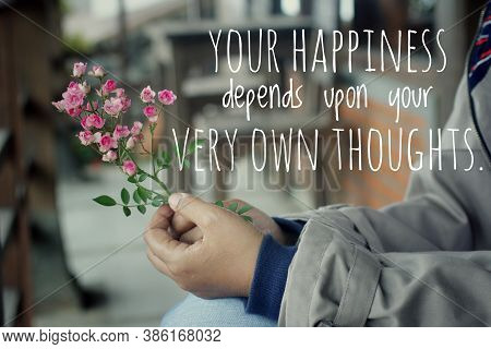 Inspirational Words - Your Happiness Depends Upon Your Very Own Thoughts. Positive Thinking Motivati