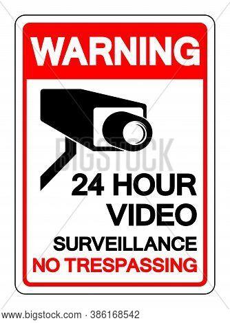 Warning 24 Hour Video Surveillance No Trespassing Symbol Sign, Vector Illustration, Isolate On White