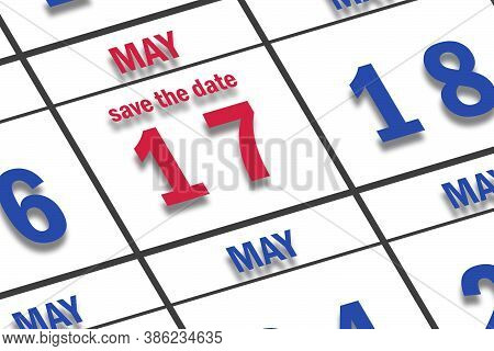May 17th. Day 17 Of Month, Date Marked Save The Date  On A Calendar. Spring Month, Day Of The Year C