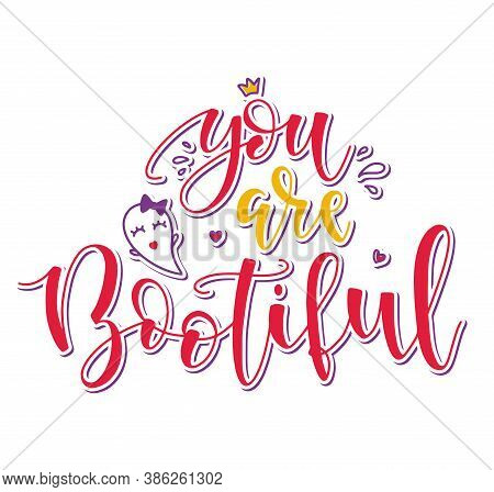 You Are Bootiful, Colored Lettering With Doodle Element. Halloween Cartoon Element.