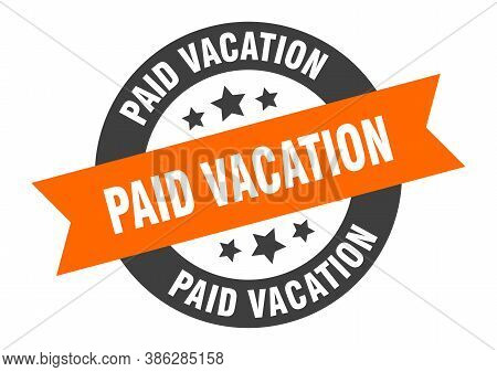 Paid Vacation Sign. Round Ribbon Sticker. Isolated Tag