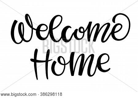 Welcome Home Lettering. Black Text For Flyers, Posters, Banner, Card, Print, Sticker, Label. Hand Dr