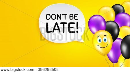 Dont Be Late. Smile Balloon Vector Background. Special Offer Price Sign. Advertising Discounts Symbo