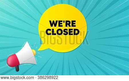 Were Closed. Background With Megaphone. Business Closure Sign. Store Bankruptcy Symbol. Megaphone Ba