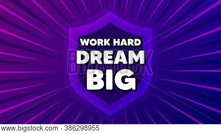 Work Hard Dream Big Motivation Quote. Protect Shield Background. Motivational Slogan. Inspiration Me