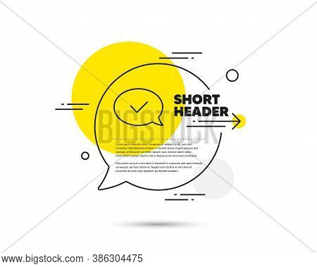 Approve Line Icon. Speech Bubble Vector Concept. Accepted Or Confirmed Sign. Speech Bubble Symbol. A