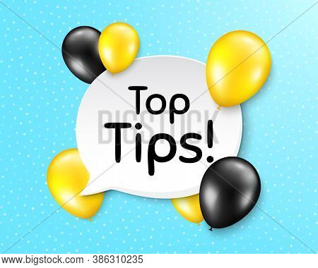 Top Tips Symbol. Balloon Party Banner With Speech Bubble. Education Faq Sign. Best Help Assistance.