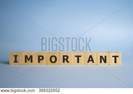 Important Word Written On Wood Block. Important Text On Wooden Cubes For Your Desing, Concept.
