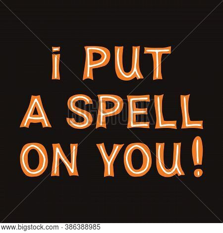 I Put A Spell On You. Orange Lettering With White Lines On A Dark Background. Vector Stock Illustrat