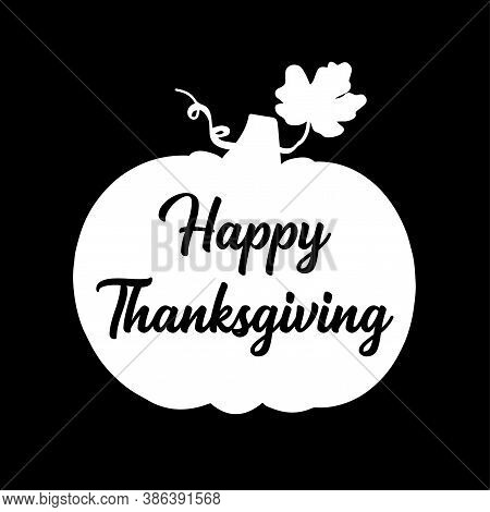 Hand Drawn Happy Thanksgiving Quote With Pumpkin As Silhouette For Postcard, Flyer, Poster, Banner,