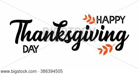 Hand Drawn Happy Thanksgiving Quote As Logo For Postcard, Autumn Icon, Flyer, Card, Poster, Banner,