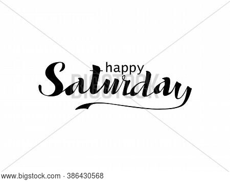 Happy Saturday, Hand Inscription, Lettering. Design Element For The Calendar, Diary, Notes, Posters,