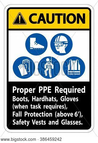 Caution Sign Proper Ppe Required Boots, Hardhats, Gloves When Task Requires Fall Protection With Ppe
