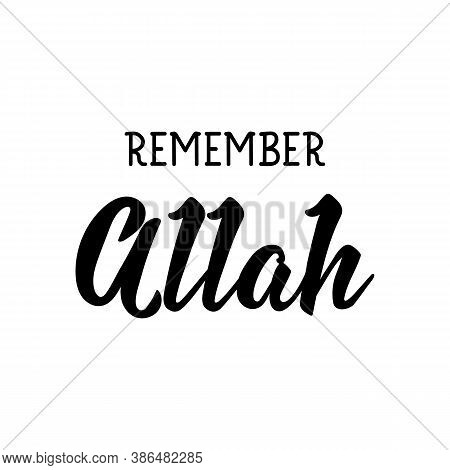 Remember Allah. Muslim Lettering. Can Be Used For Prints Bags, T-shirts, Posters, Cards. Religion Is