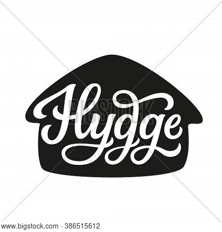 Hygge. Hand Lettering Word In A House Shape Isolated On White Background. Vector Typography For Home