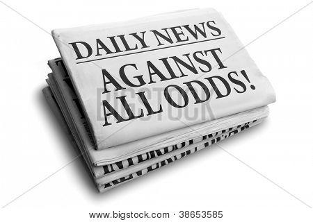 Daily news newspaper headline reading against all odds concept for conquering adversity