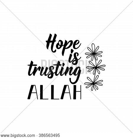 Hope Is Trusting Allah. Muslim Lettering. Can Be Used For Prints Bags, T-shirts, Posters, Cards. Rel