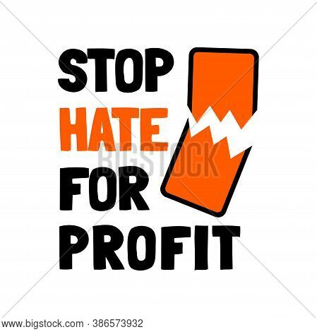 Stop Hate For Profit Concept With Broken Mobile Phone And Quote. Social Media Boycott Campaign Again
