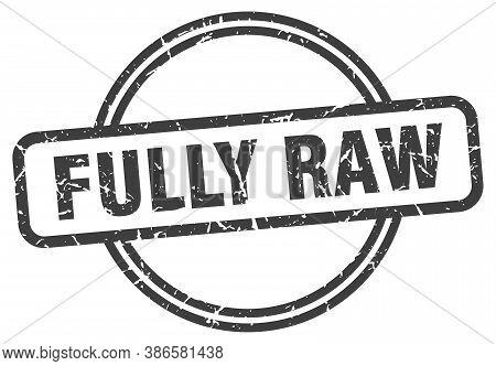 Fully Raw Grunge Stamp. Fully Raw Round Vintage Stamp
