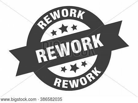 Rework Sign. Round Isolated Sticker. Ribbon Tag