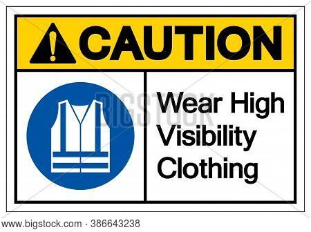 Caution Wear High Visibility Clothing Symbol Sign,vector Illustration, Isolated On White Background