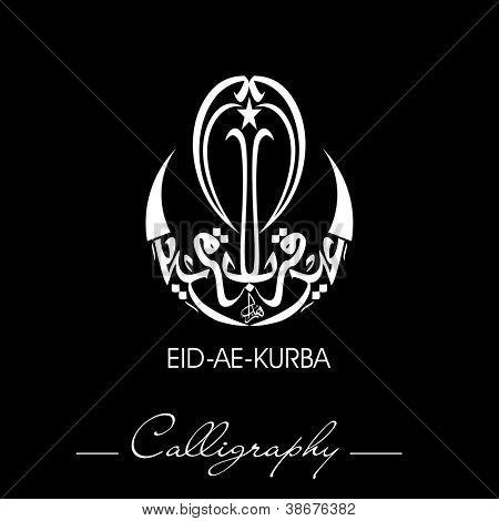 Eid-Ae-Kurba or Eid-Ae-Qurba, Arabic Islamic calligraphy for Muslim community festival. EPS 10. poster