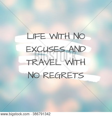 Inspirational Quote With The Text Life With No Excuses And Travel With No Regrets Message Or Card. C