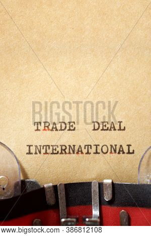 Trade deal international phrase written with a typewriter.