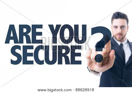 Business man pointing the text: Are You Secure?