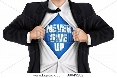 Businessman Showing Never Give Up Words Underneath His Shirt