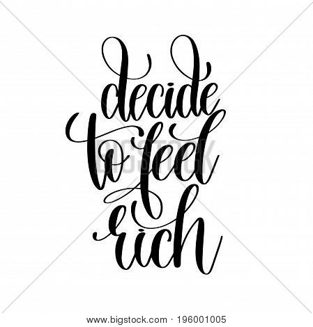 decide to feel rich black and white hand lettering inscription motivation and inspiration quote, calligraphy vector illustration