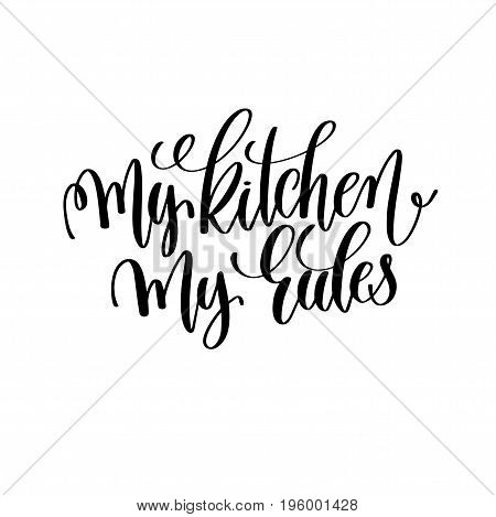 my kitchen my rules black and white hand lettering inscription motivation and inspiration quote, calligraphy vector illustration