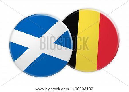 News Concept: Scotland Flag Button On Belgium Flag Button 3d illustration on white background