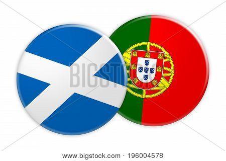 News Concept: Scotland Flag Button On Portugal Flag Button 3d illustration on white background