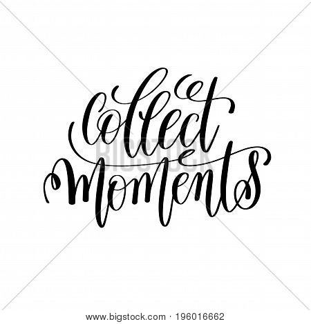 collect moment black and white hand lettering inscription, motivational and inspirational positive quote, calligraphy vector illustration