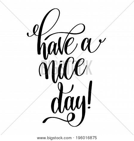 have a nice day black and white hand lettering inscription, motivational and inspirational positive quote, calligraphy vector illustration