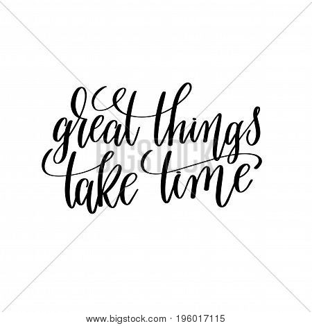 great things take time black and white hand lettering inscription, motivational and inspirational positive quote, calligraphy vector illustration