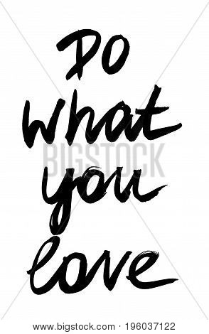 Do what you love. Handwritten quote.  Modern calligraphy. Black on white