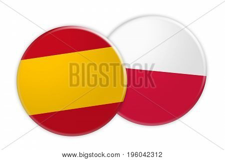 News Concept: Spain Flag Button On Poland Flag Button 3d illustration on white background