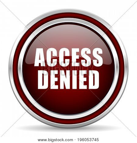 Access denied text red glossy icon. Chrome border round web button. Silver metallic pushbutton.